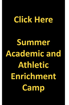 Click here for Summer Academic and Athletic Enrichment Camp